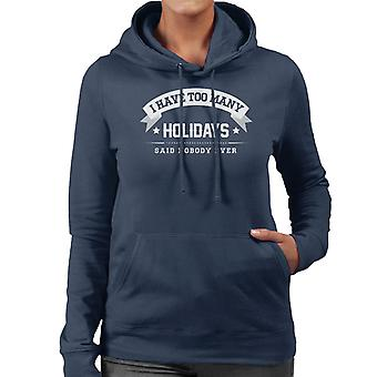 I Have Too Many Holidays Said Nobody Ever Women's Hooded Sweatshirt