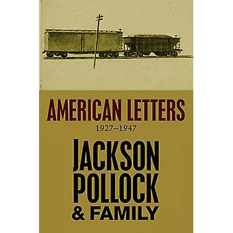 American Letters - 1927-1947 by Jackson Pollock - Jackson Pollock fami
