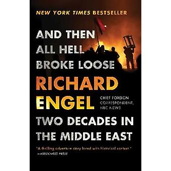 And Then All Hell Broke Loose - Two Decades in the Middle East by Rich