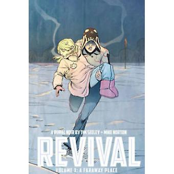 Revival - Volume 3 - A Faraway Place by Tim Seeley - 9781607068600 Book