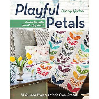 Playful Petals - Learn Simple - Fusible Applique by Corey Yoder - 9781
