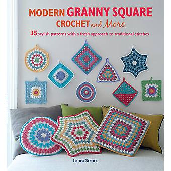 Modern Granny Square Crochet and More - 35 Stylish Patterns with a Fre