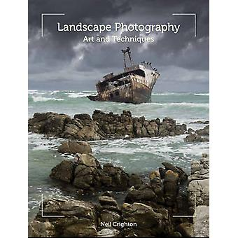 Landscape Photography - Art and Techniques by Neil Crighton - 97818479