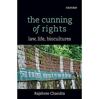 The Cunning of Rights - Law - Life - Biocultures by Rajshree Chandra -