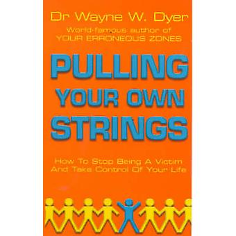 Pulling Your Own Strings by Wayne W. Dyer - 9780099454403 Book