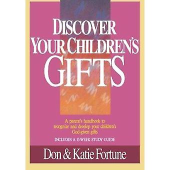 Discover Your Children's Gifts by Katie Fortune - Don Fortune - 97808