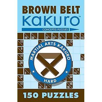 Brown Belt Kakuro - 150 Puzzles by Conceptis Puzzles - 9781402739354 B