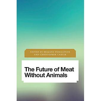 The Future of Meat Without Animals by Brianne Donaldson - Christopher