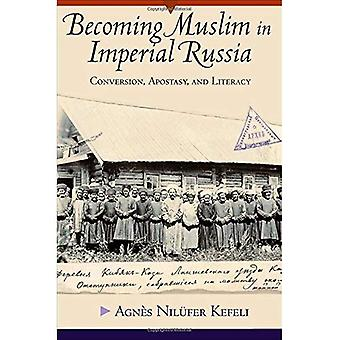 Becoming Muslim in Imperial Russia: Conversion, Apostasy, and Literacy