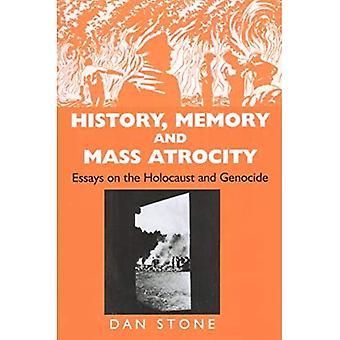 History, Memory And Mass Atrocity Essays on the Holocaust And Genocide