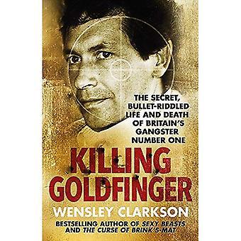 Muerte Goldfinger: El secreto, acribillado vida y la muerte del gángster número uno de Gran Bretaña