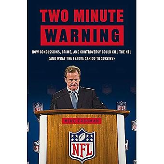 Two Minute Warning: How Concussions, Crime, and Controversy Could Kill the NFL (and What the League Can Do to...