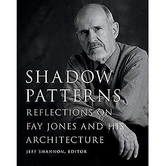Shadow Patterns: Reflections� on Fay Jones and His Architecture (Fay Jones Collaborative Series)