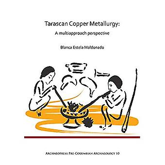 Tarascan Copper Metallurgy: A Multiapproach Perspective (Archaeopress Pre-Columbian Archaeology)