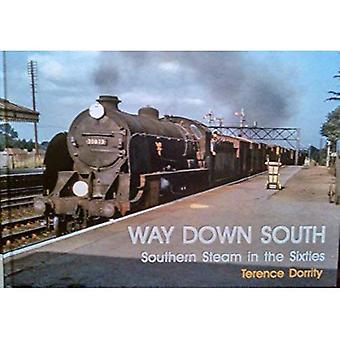 WAY DOWN SOUTH: SOUTHERN STEAM IN THE SIXTIES