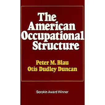 The American Occupational Structure by Blau & Peter M.