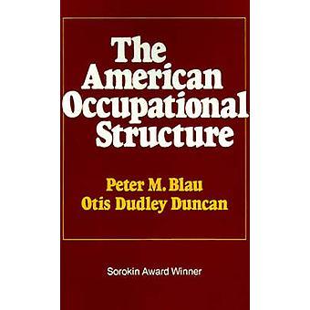 Den amerikanska yrkesstrukturen av Blau & Peter M.