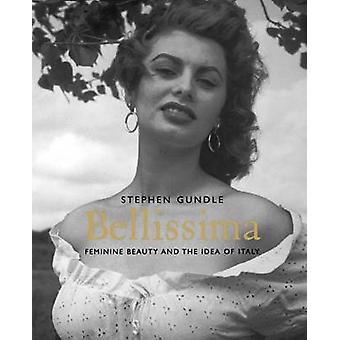 Bellissima Feminine Beauty and the Idea of Italy by Gundle & Stephen