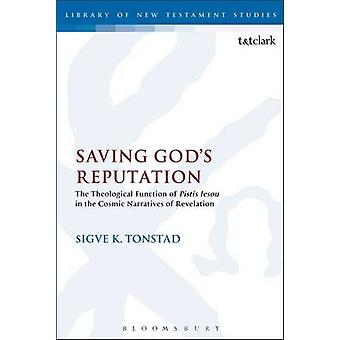 Saving Gods Reputation The Theological Function of Pistis Iesou in the Cosmic Narratives of Revelation by Tonstad & Sigva K.