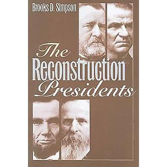 The Reconstruction Presidents by Simpson & Brooks D.