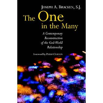 The One in the Many A Contemporary Reconstruction of the GodWorld Relationship by Bracken & Joseph A.