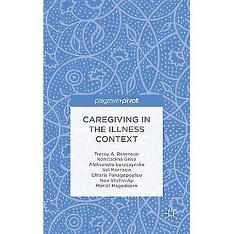 Caregiving in the Illness Context by Revenson & Tracey A.