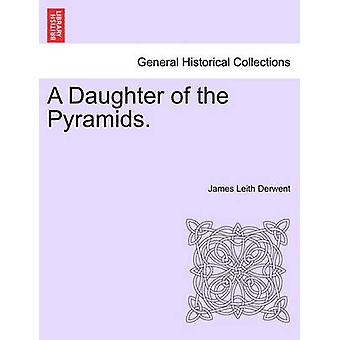 A Daughter of the Pyramids. Volume I by Derwent & James Leith