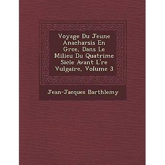 Voyage Du Jeune Anacharsis En Grce Dans Le Milieu Du Quatrime ghiacciolo Avant Lre Vulgaire Volume 3 di Barthlemy & JeanJacques
