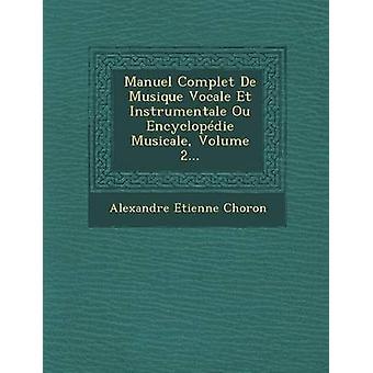 Manuel Complet De Musique Vocale Et Instrumentale Ou Encyclopdie Musicale volumen 2... por Choron y Alexandre Etienne