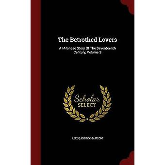 The Betrothed Lovers A Milanese Story Of The Seventeenth Century Volume 3 by Manzoni & Alessandro