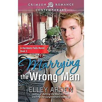 Marrying the Wrong Man by Arden & Elley