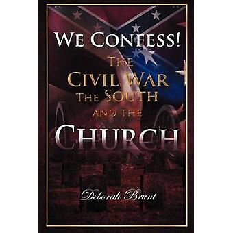 We Confess The Civil War the South and the Church by Brunt & Deborah