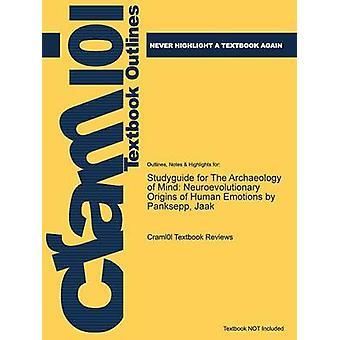 StudyGuide für die Archäologie der Geist Neuroevolutionary Ursprünge der menschlichen Emotionen von Panksepp Jaak von Cram101 Lehrbuch Bewertungen