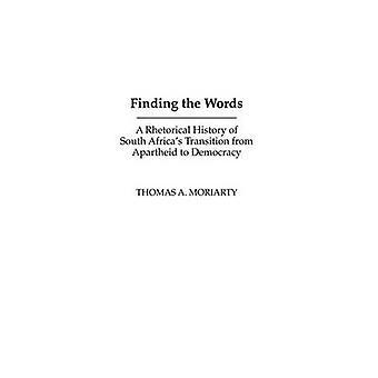 Löytäminen sanat retorinen historia Etelä Africas siirtyminen apartheid demokratiaan Moriarty & Thomas A.