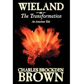 Wieland or the Transformation. An American Tale by Charles Brockden Brown Fiction Horror by Brown & Charles Brockden