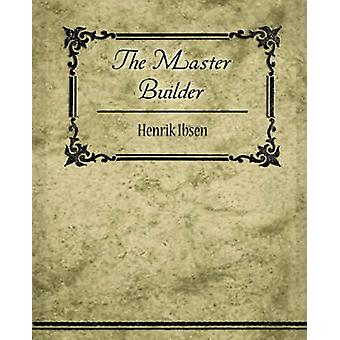 The Master Builder by Henrik Ibsen & Ibsen