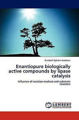 Enantiopure Biologically Active Compounds by Lipase Catalysis by Jacobsen Elisabeth Egholm