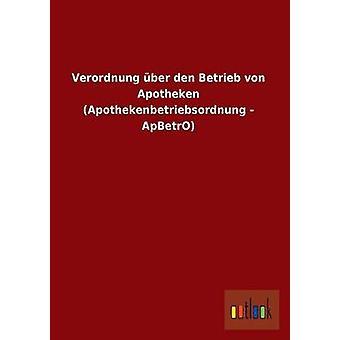 Verordnung Uber Den Betrieb Von Apotheken Apothekenbetriebsordnung  Apbetro by Ohne Autor
