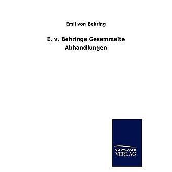 E. v. Behrings Gesammelte Abhandlungen von Behring & Emil von