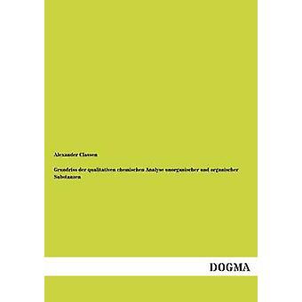 Grundriss Der Qualitativen Chemischen analyser Unorganischer Und Organischer Substanzen par Classen & Alexander