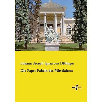 Sterben Sie die PapstFabeln des Mittelalters von von Dllinger & Johann Joseph Ignaz