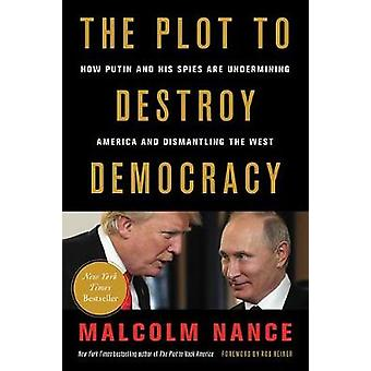 The Plot to Destroy Democracy - How Putin and His Spies Are Underminin