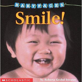 Smile! (Baby Faces Board Book #2) by Roberta Grobel Intrater - Robert