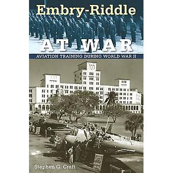 Embry-Riddle at War - Aviation Training During World War II by Stephen