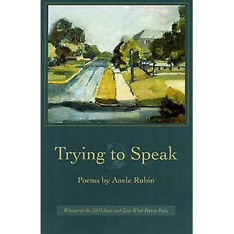Trying to Speak by Anele Rubin - Philip Levine - 9780873388474 Book