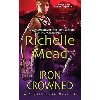Iron Crowned by Richelle Mead - 9781420111798 Book