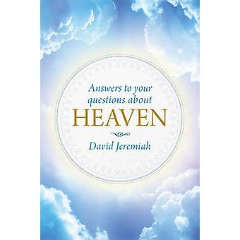 Answers to Your Questions about Heaven by David Jeremiah - 9781496402