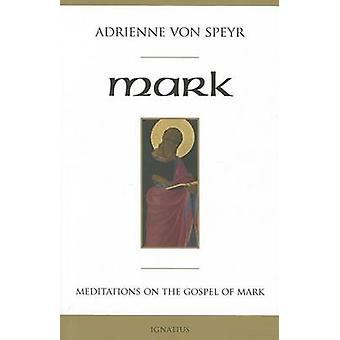 Mark - Meditations on the Gospel of Mark by Adrienne von Speyr - 97815