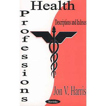 Health Professions - Descriptions and Indexes by Jon V. Harris - 97815