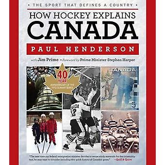 How Hockey Explains Canada - The Sport That Defines a Country by Paul